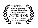 Suzy Nakamura, Nominated, Best Actress Short Film, Action On Film International Film Festival 2009