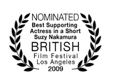 Suzy Nakamura, Nominated, Best Supporting Actress, British Film Festival LA